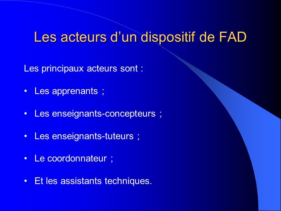 Les acteurs dun dispositif de FAD Les principaux acteurs sont : Les apprenants ; Les enseignants-concepteurs ; Les enseignants-tuteurs ; Le coordonnat