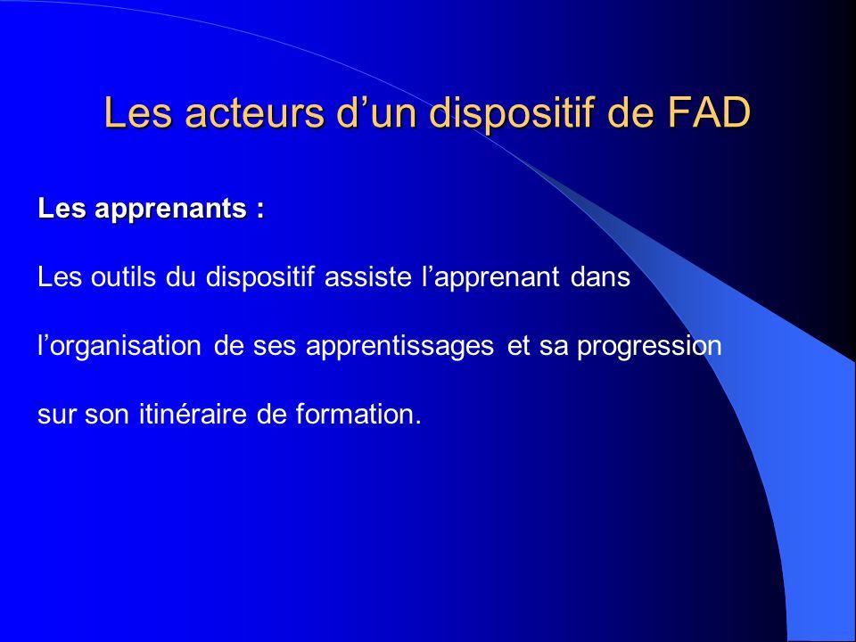 Les acteurs dun dispositif de FAD Les apprenants : Les outils du dispositif assiste lapprenant dans lorganisation de ses apprentissages et sa progress