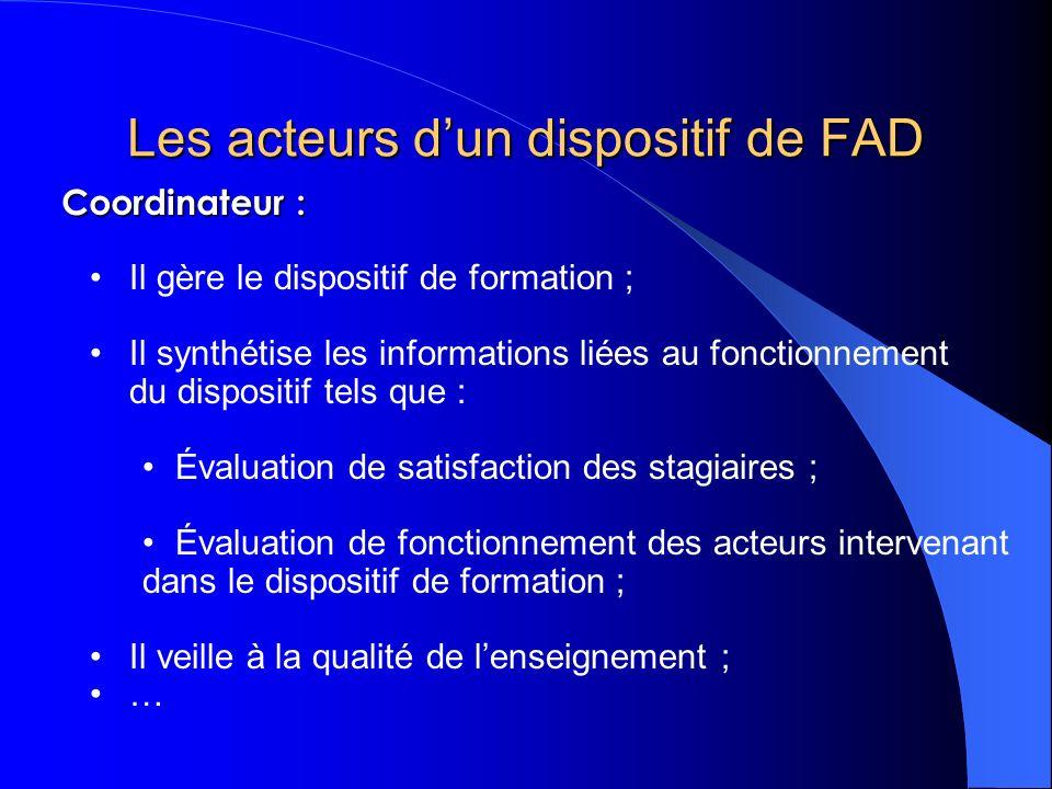 Les acteurs dun dispositif de FAD Il gère le dispositif de formation ; Il synthétise les informations liées au fonctionnement du dispositif tels que :