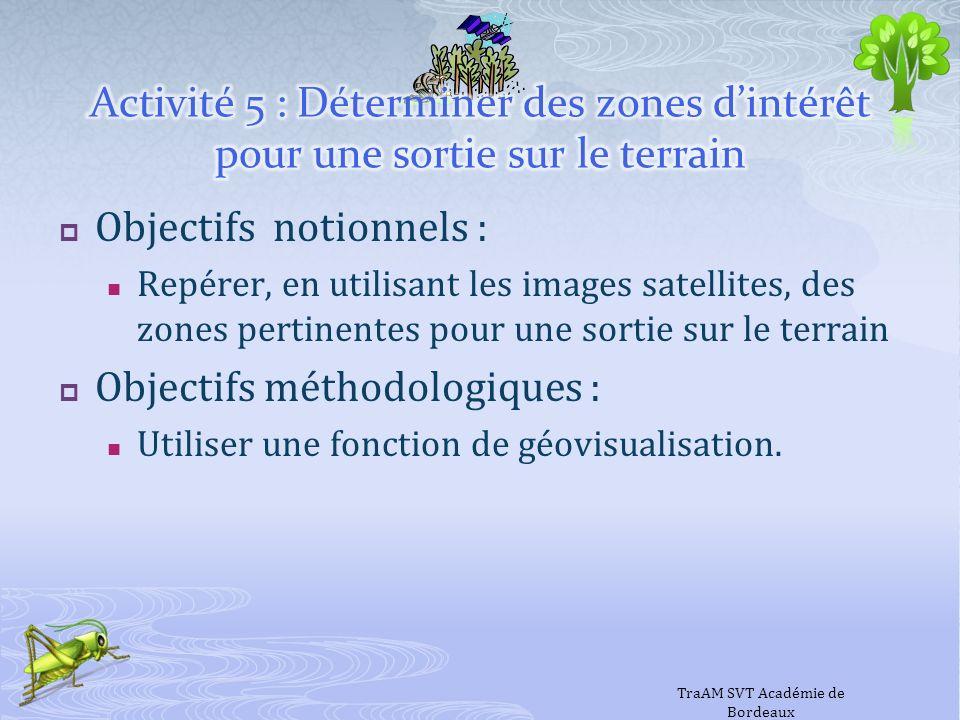 Objectifs notionnels : Repérer, en utilisant les images satellites, des zones pertinentes pour une sortie sur le terrain Objectifs méthodologiques : U