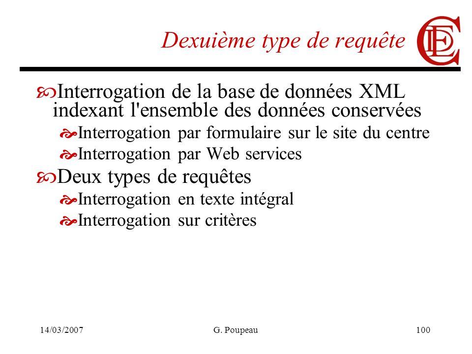 14/03/2007G. Poupeau100 Dexuième type de requête Interrogation de la base de données XML indexant l'ensemble des données conservées Interrogation par
