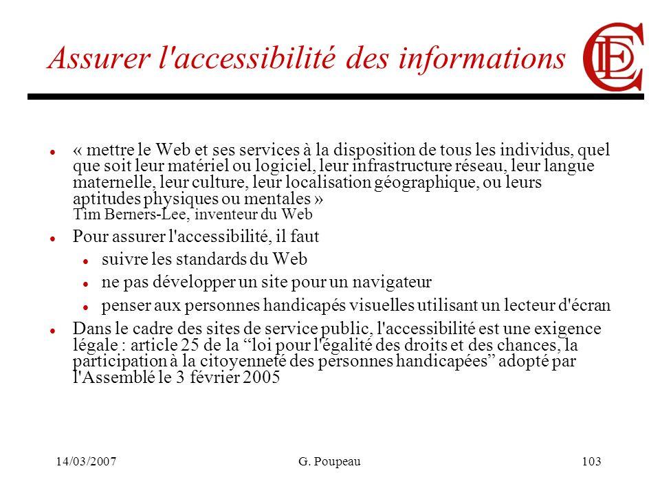 14/03/2007G. Poupeau103 Assurer l'accessibilité des informations « mettre le Web et ses services à la disposition de tous les individus, quel que soit