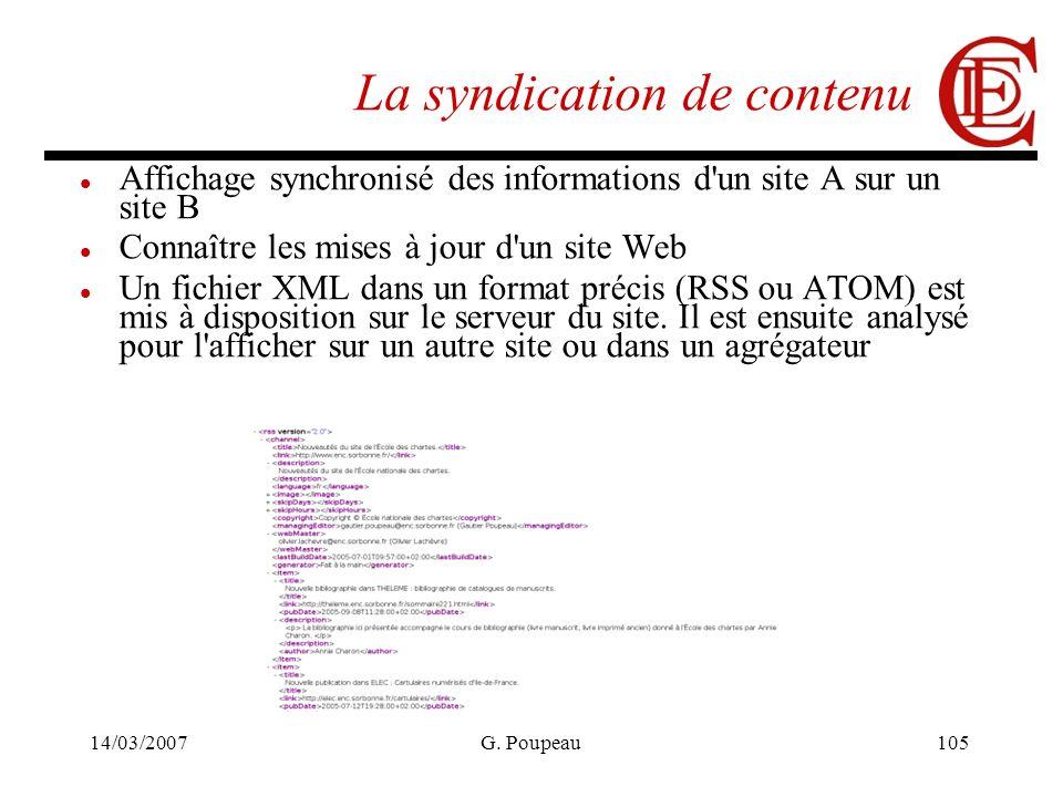 14/03/2007G. Poupeau105 La syndication de contenu Affichage synchronisé des informations d'un site A sur un site B Connaître les mises à jour d'un sit