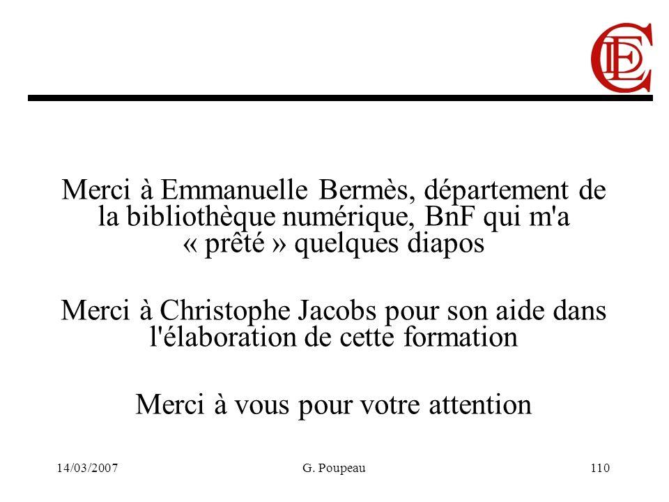 14/03/2007G. Poupeau110 Merci à Emmanuelle Bermès, département de la bibliothèque numérique, BnF qui m'a « prêté » quelques diapos Merci à Christophe