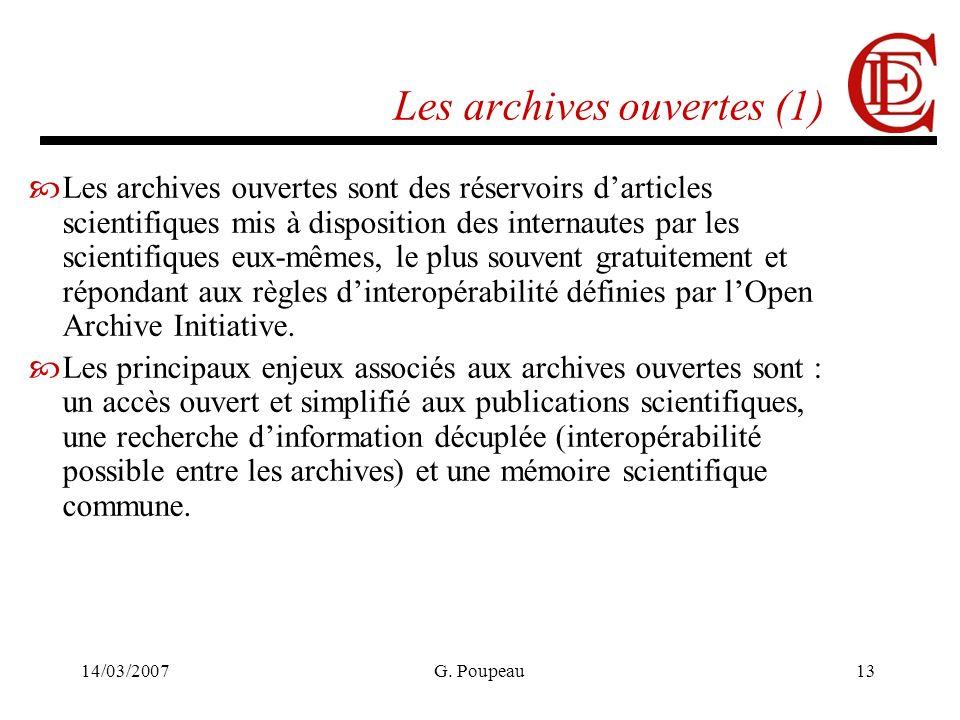 14/03/2007G. Poupeau13 Les archives ouvertes (1) Les archives ouvertes sont des réservoirs darticles scientifiques mis à disposition des internautes p