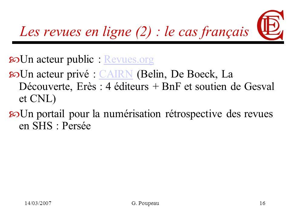 14/03/2007G. Poupeau16 Les revues en ligne (2) : le cas français Un acteur public : Revues.orgRevues.org Un acteur privé : CAIRN (Belin, De Boeck, La