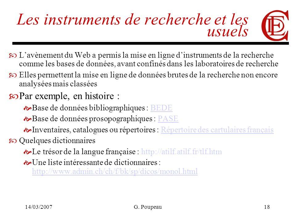 14/03/2007G. Poupeau18 Les instruments de recherche et les usuels Lavènement du Web a permis la mise en ligne dinstruments de la recherche comme les b