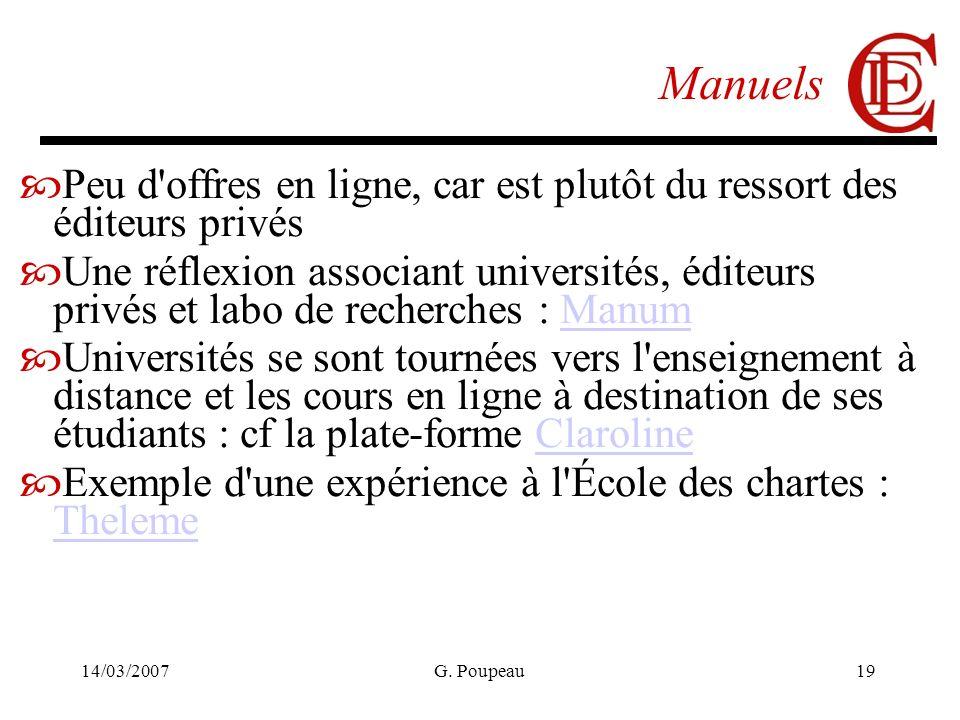 14/03/2007G. Poupeau19 Manuels Peu d'offres en ligne, car est plutôt du ressort des éditeurs privés Une réflexion associant universités, éditeurs priv
