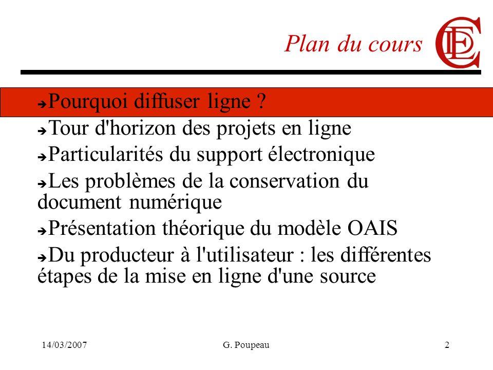 14/03/2007G. Poupeau2 Plan du cours Pourquoi diffuser ligne ? Tour d'horizon des projets en ligne Particularités du support électronique Les problèmes