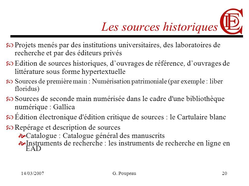 14/03/2007G. Poupeau20 Les sources historiques Projets menés par des institutions universitaires, des laboratoires de recherche et par des éditeurs pr