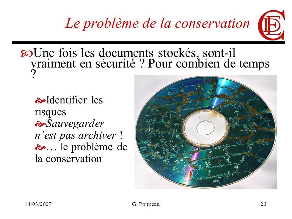 14/03/2007G. Poupeau26 Le problème de la conservation Une fois les documents stockés, sont-il vraiment en sécurité ? Pour combien de temps ? Identifie