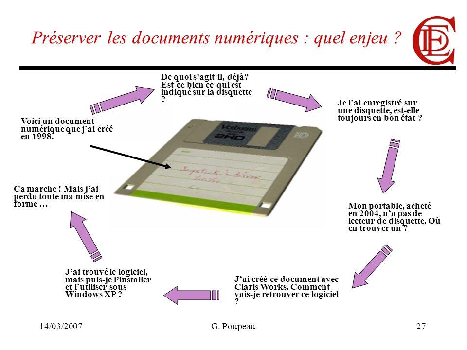 14/03/2007G. Poupeau27 Préserver les documents numériques : quel enjeu ? Voici un document numérique que jai créé en 1998. Je lai enregistré sur une d