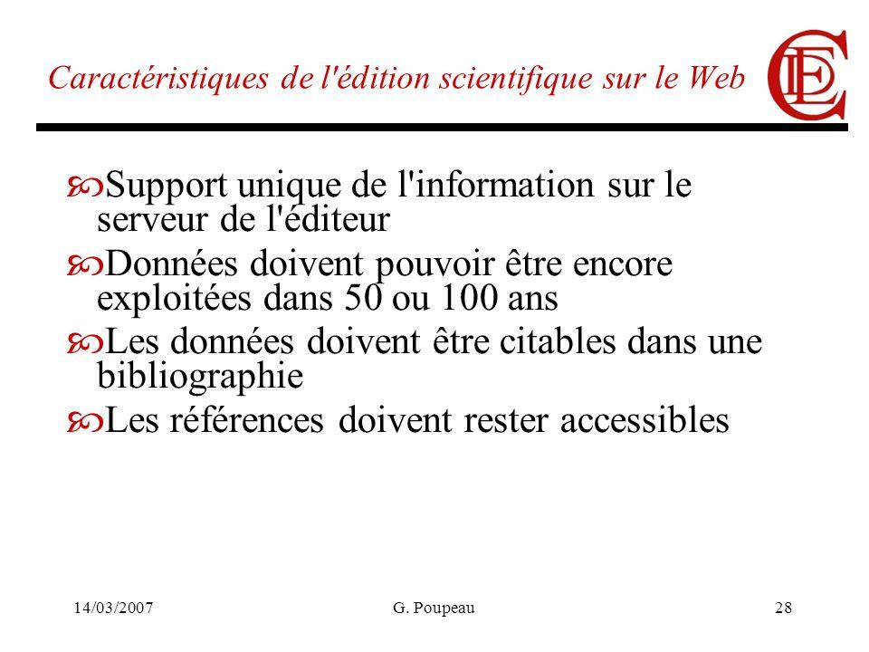 14/03/2007G. Poupeau28 Caractéristiques de l'édition scientifique sur le Web Support unique de l'information sur le serveur de l'éditeur Données doive