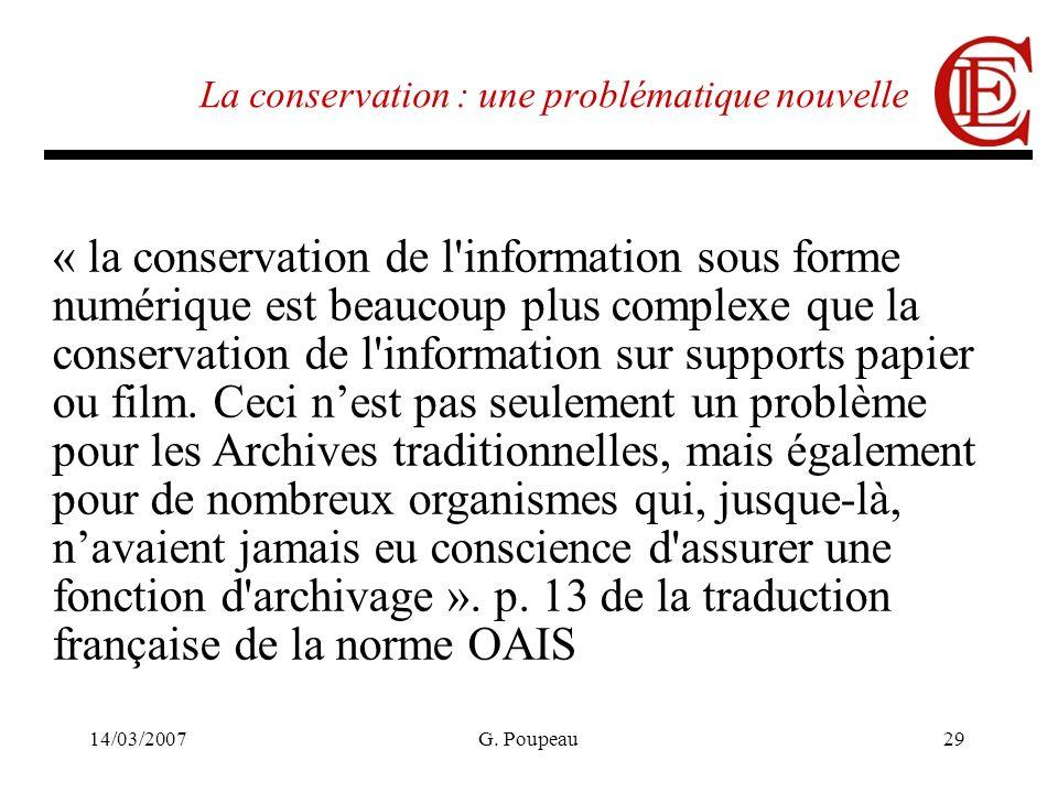 14/03/2007G. Poupeau29 La conservation : une problématique nouvelle « la conservation de l'information sous forme numérique est beaucoup plus complexe