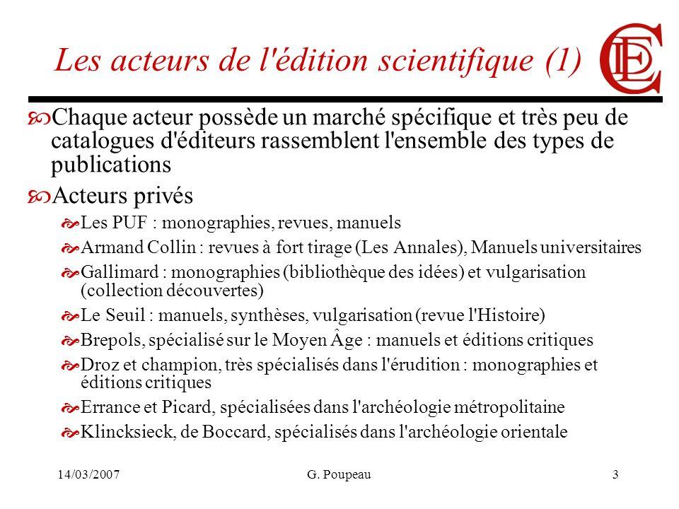 14/03/2007G. Poupeau3 Les acteurs de l'édition scientifique (1) Chaque acteur possède un marché spécifique et très peu de catalogues d'éditeurs rassem