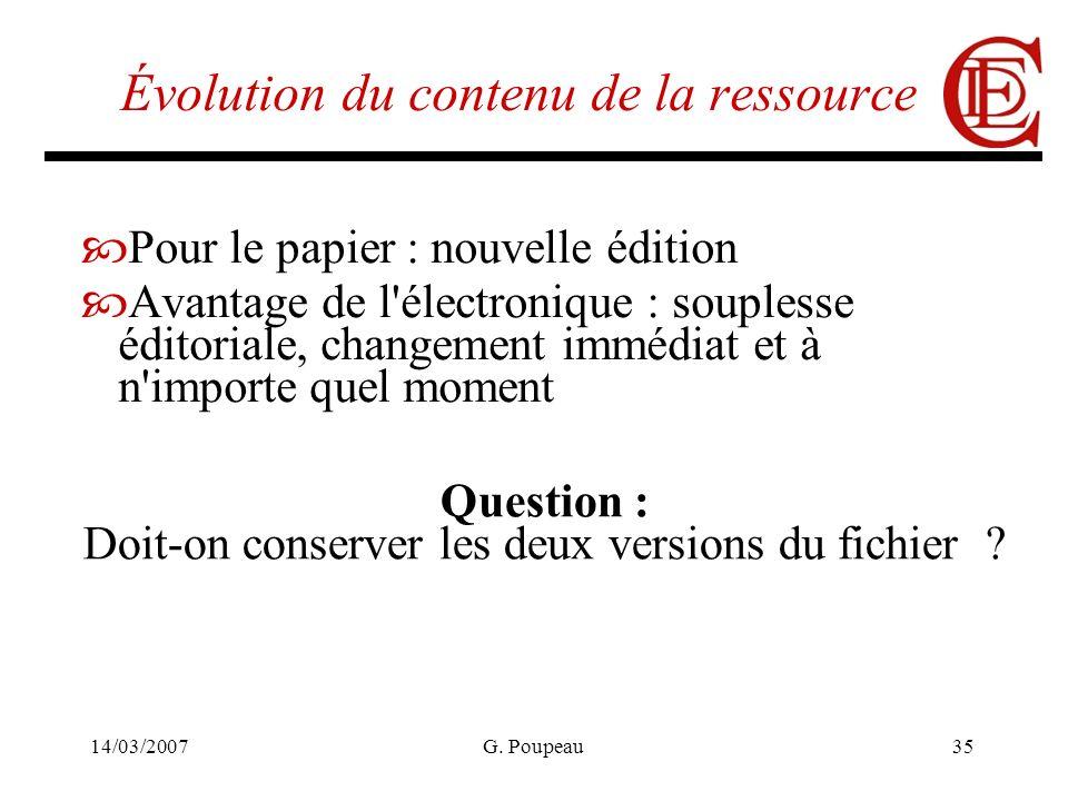 14/03/2007G. Poupeau35 Évolution du contenu de la ressource Pour le papier : nouvelle édition Avantage de l'électronique : souplesse éditoriale, chang