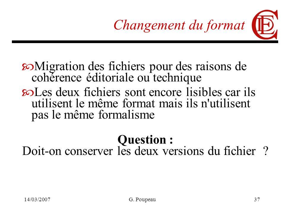 14/03/2007G. Poupeau37 Changement du format Migration des fichiers pour des raisons de cohérence éditoriale ou technique Les deux fichiers sont encore