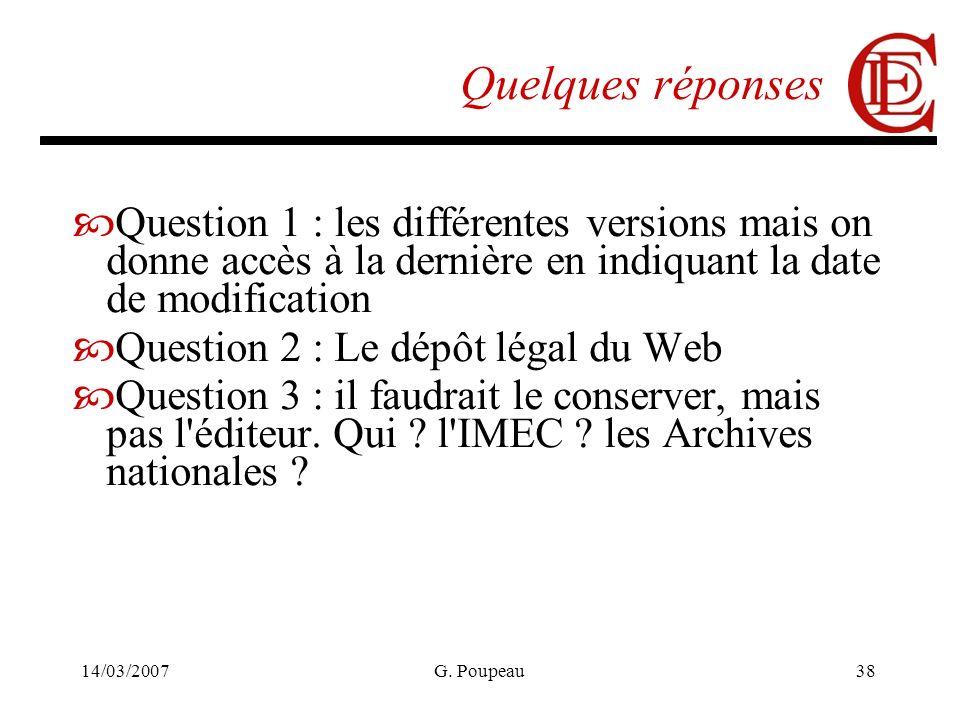14/03/2007G. Poupeau38 Quelques réponses Question 1 : les différentes versions mais on donne accès à la dernière en indiquant la date de modification