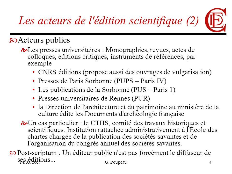 14/03/2007G. Poupeau4 Les acteurs de l'édition scientifique (2) Acteurs publics Les presses universitaires : Monographies, revues, actes de colloques,