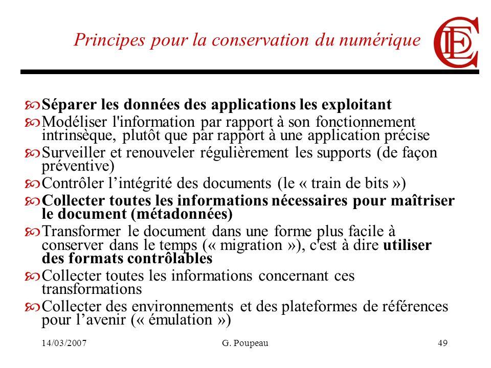 14/03/2007G. Poupeau49 Principes pour la conservation du numérique Séparer les données des applications les exploitant Modéliser l'information par rap