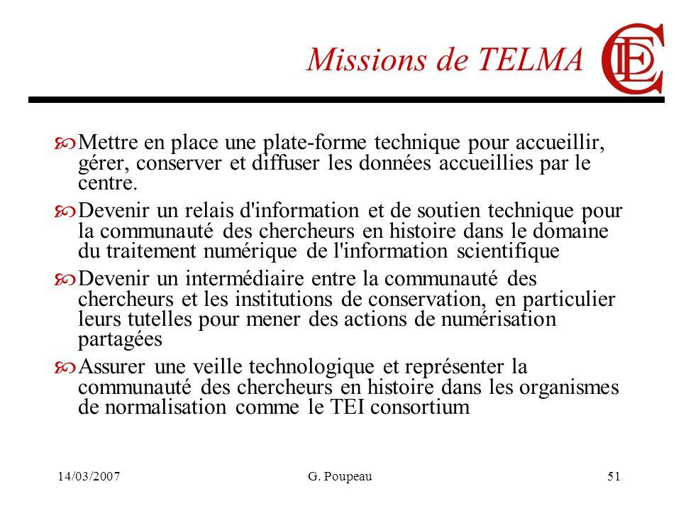 14/03/2007G. Poupeau51 Missions de TELMA Mettre en place une plate-forme technique pour accueillir, gérer, conserver et diffuser les données accueilli