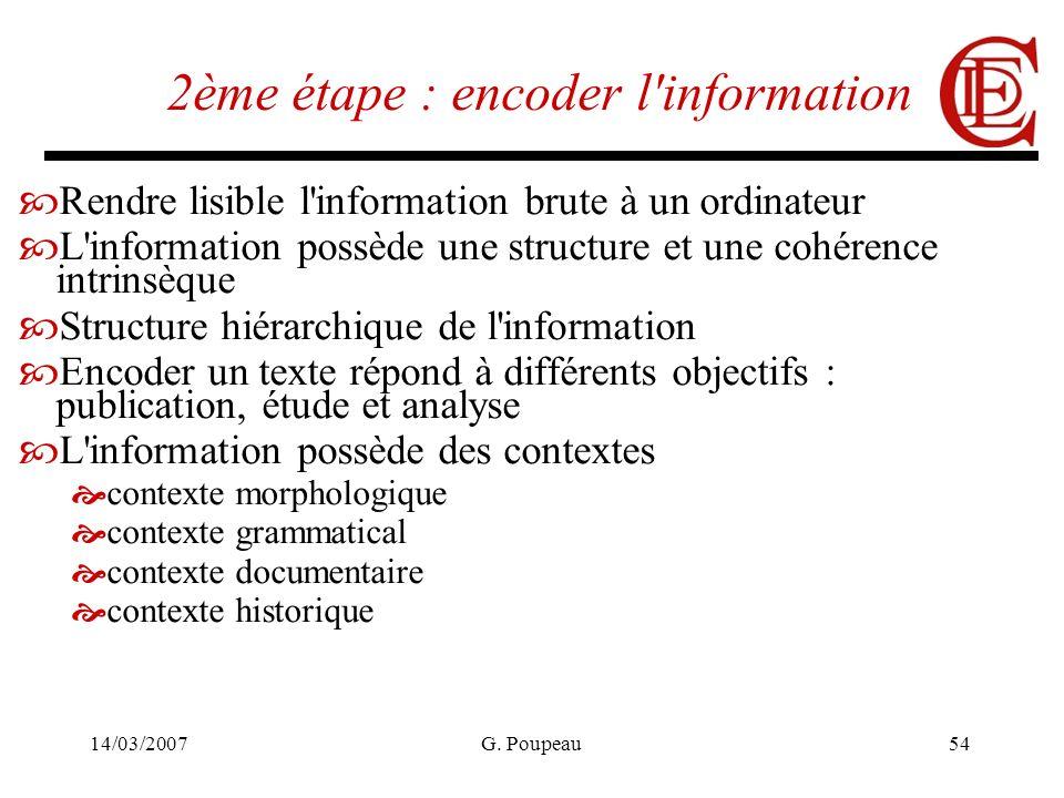 14/03/2007G. Poupeau54 2ème étape : encoder l'information Rendre lisible l'information brute à un ordinateur L'information possède une structure et un