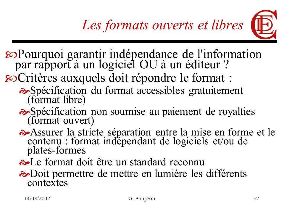 14/03/2007G. Poupeau57 Les formats ouverts et libres Pourquoi garantir indépendance de l'information par rapport à un logiciel OU à un éditeur ? Critè