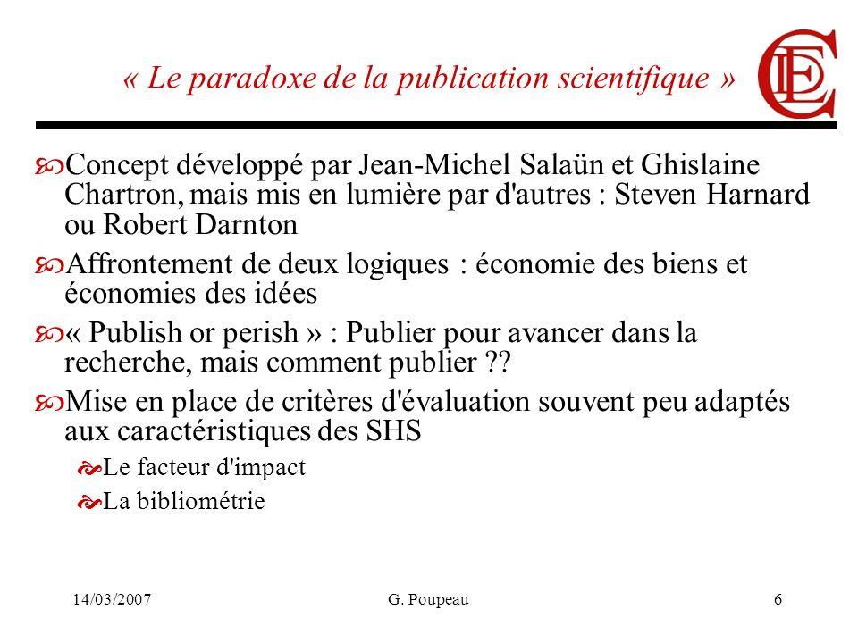 14/03/2007G. Poupeau6 « Le paradoxe de la publication scientifique » Concept développé par Jean-Michel Salaün et Ghislaine Chartron, mais mis en lumiè