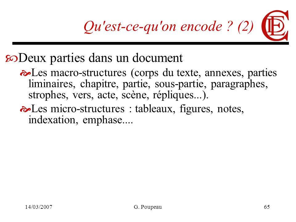 14/03/2007G. Poupeau65 Qu'est-ce-qu'on encode ? (2) Deux parties dans un document Les macro-structures (corps du texte, annexes, parties liminaires, c
