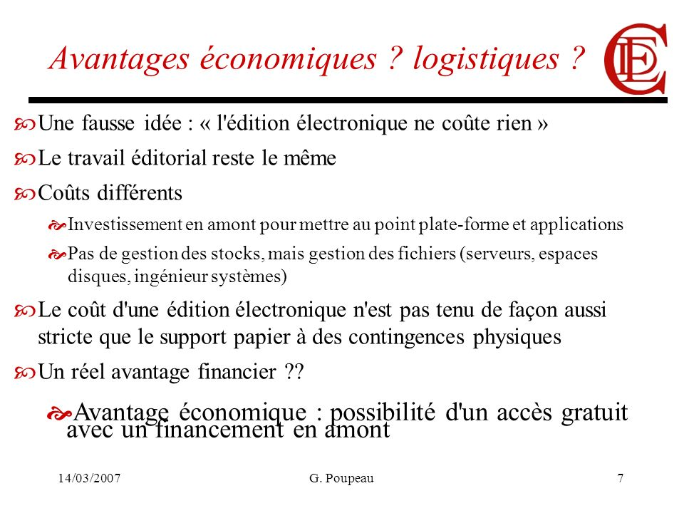 14/03/2007G. Poupeau7 Avantages économiques ? logistiques ? Une fausse idée : « l'édition électronique ne coûte rien » Le travail éditorial reste le m