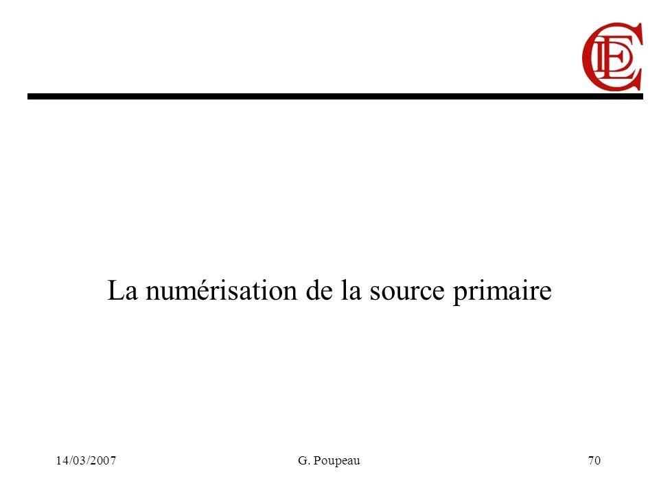 14/03/2007G. Poupeau70 La numérisation de la source primaire