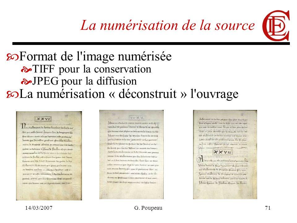 14/03/2007G. Poupeau71 La numérisation de la source Format de l'image numérisée TIFF pour la conservation JPEG pour la diffusion La numérisation « déc