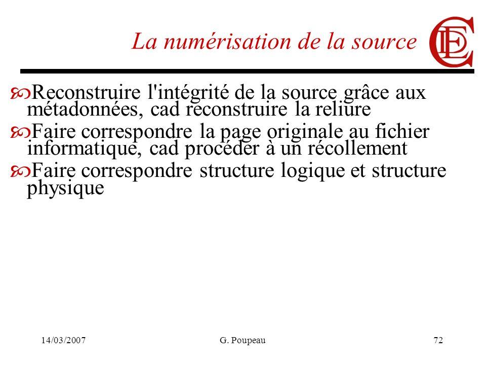 14/03/2007G. Poupeau72 La numérisation de la source Reconstruire l'intégrité de la source grâce aux métadonnées, cad reconstruire la reliure Faire cor