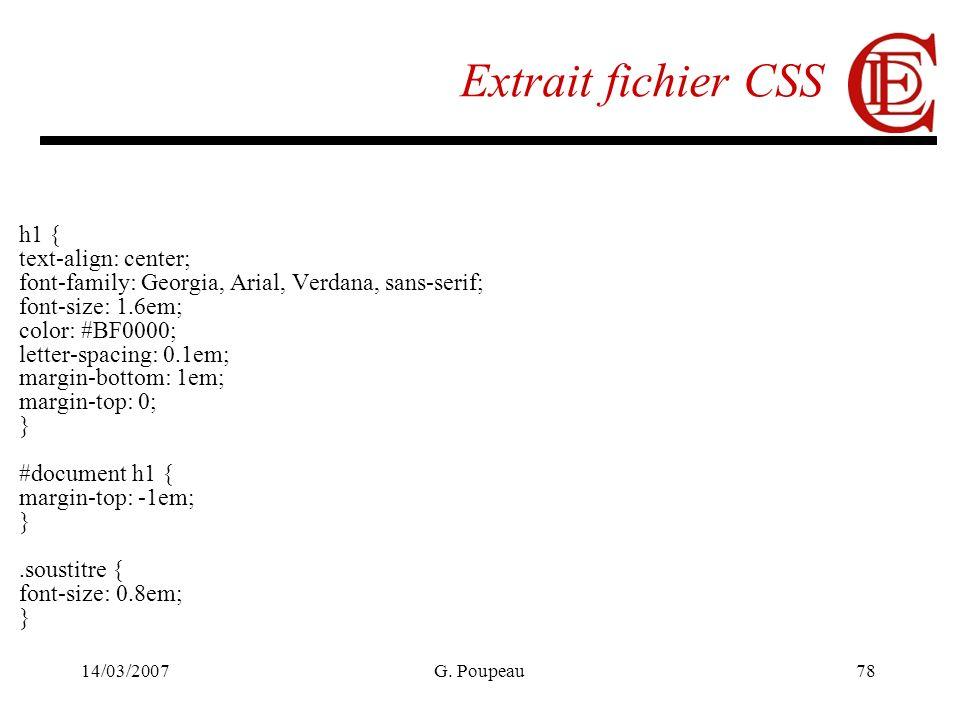14/03/2007G. Poupeau78 Extrait fichier CSS h1 { text-align: center; font-family: Georgia, Arial, Verdana, sans-serif; font-size: 1.6em; color: #BF0000