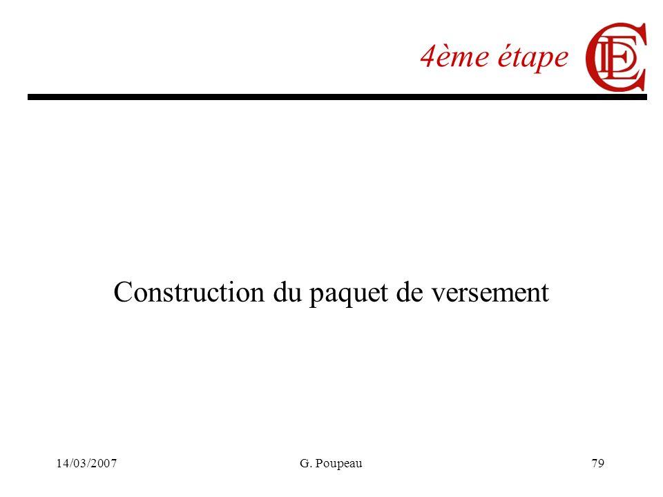 14/03/2007G. Poupeau79 4ème étape Construction du paquet de versement