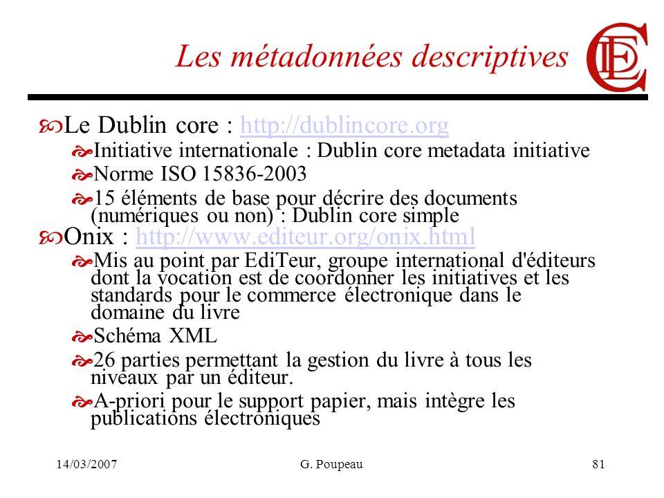14/03/2007G. Poupeau81 Les métadonnées descriptives Le Dublin core : http://dublincore.orghttp://dublincore.org Initiative internationale : Dublin cor