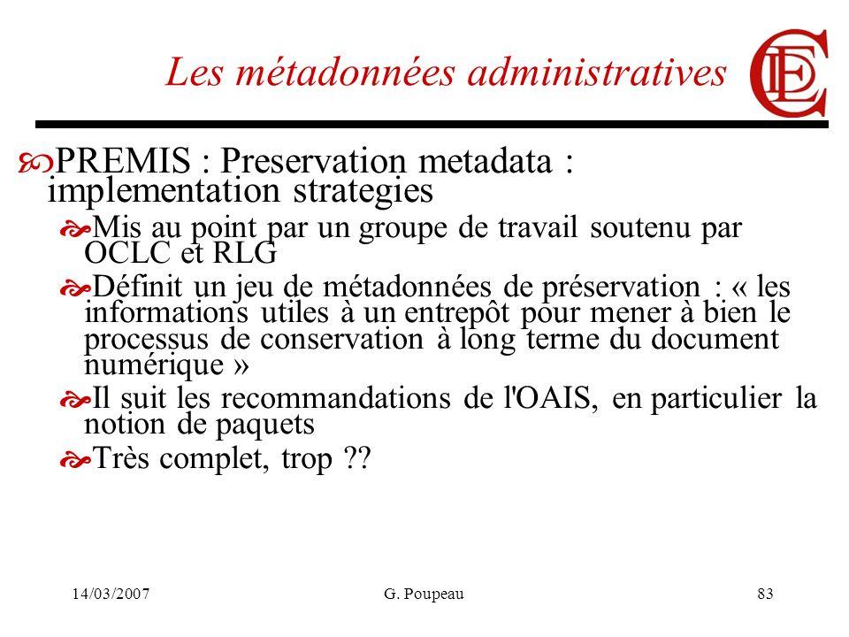 14/03/2007G. Poupeau83 Les métadonnées administratives PREMIS : Preservation metadata : implementation strategies Mis au point par un groupe de travai