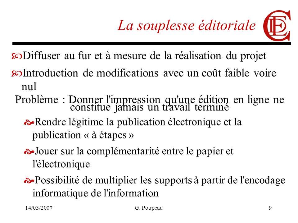 14/03/2007G. Poupeau9 La souplesse éditoriale Diffuser au fur et à mesure de la réalisation du projet Introduction de modifications avec un coût faibl