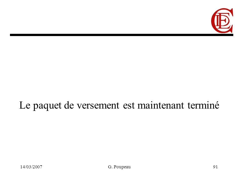 14/03/2007G. Poupeau91 Le paquet de versement est maintenant terminé
