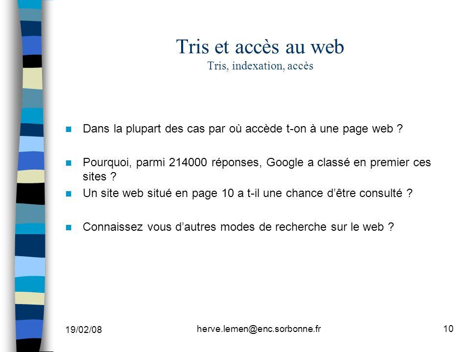 19/02/08 herve.lemen@enc.sorbonne.fr10 Tris et accès au web Tris, indexation, accès Dans la plupart des cas par où accède t-on à une page web ? Pourqu