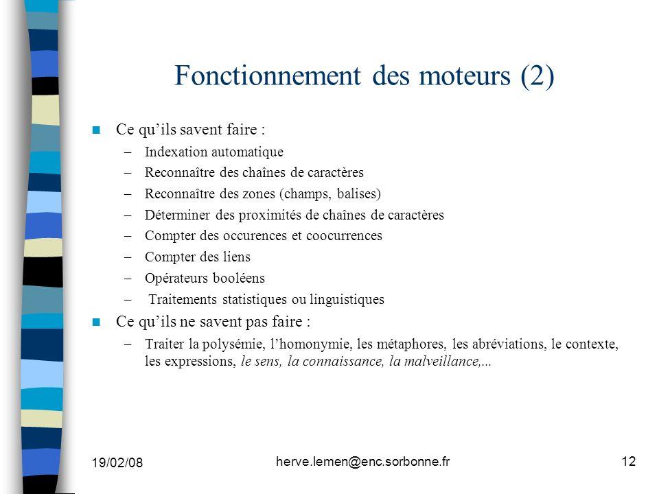 19/02/08 herve.lemen@enc.sorbonne.fr12 Fonctionnement des moteurs (2) Ce quils savent faire : –Indexation automatique –Reconnaître des chaînes de cara
