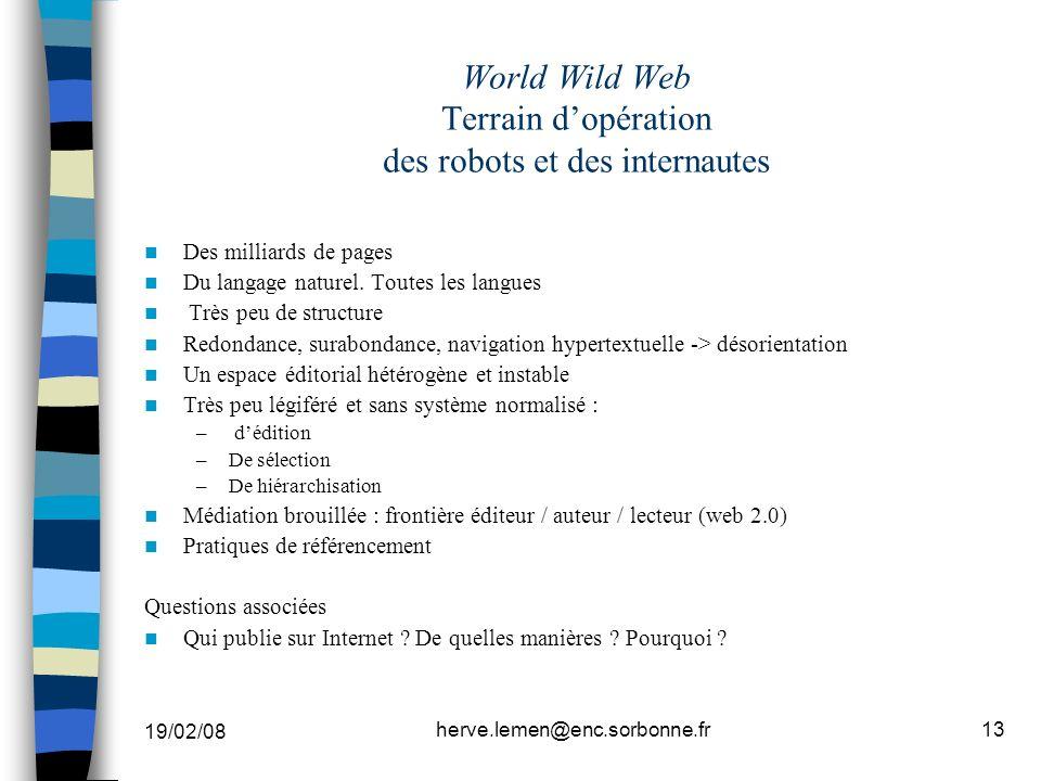 19/02/08 herve.lemen@enc.sorbonne.fr13 World Wild Web Terrain dopération des robots et des internautes Des milliards de pages Du langage naturel. Tout