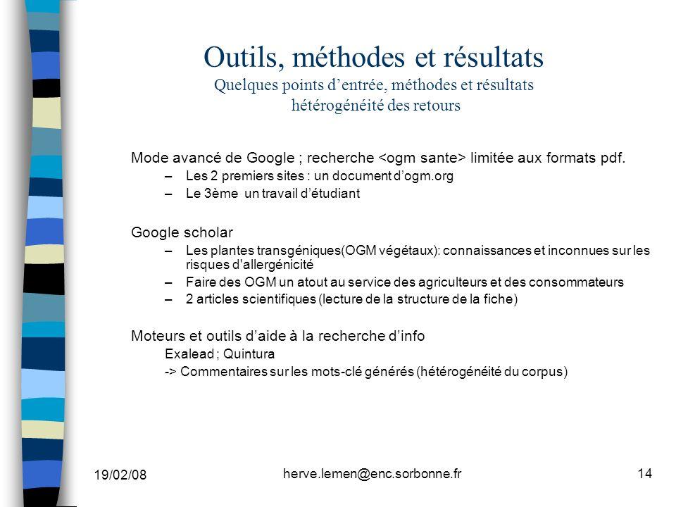 19/02/08 herve.lemen@enc.sorbonne.fr14 Outils, méthodes et résultats Quelques points dentrée, méthodes et résultats hétérogénéité des retours Mode ava