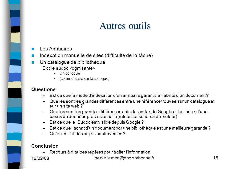 19/02/08 herve.lemen@enc.sorbonne.fr15 Autres outils Les Annuaires Indexation manuelle de sites (difficulté de la tâche) Un catalogue de bibliothèque