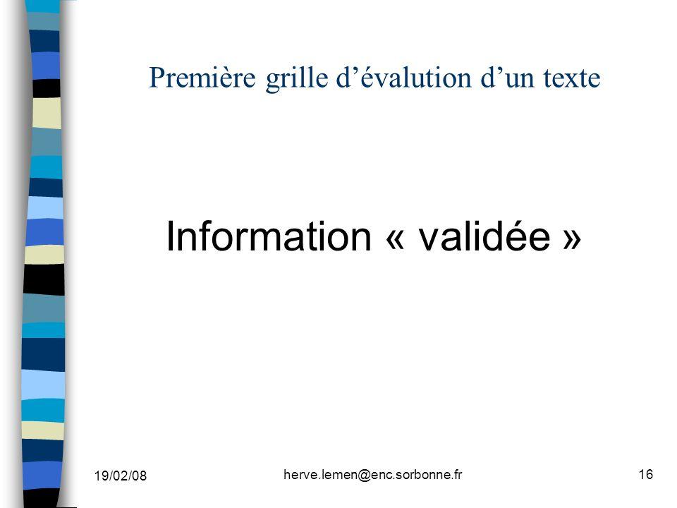 19/02/08 herve.lemen@enc.sorbonne.fr16 Première grille dévalution dun texte Information « validée »