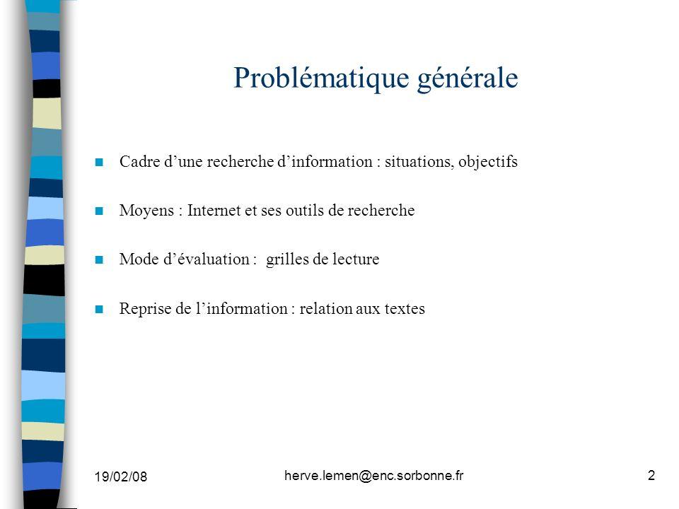 19/02/08 herve.lemen@enc.sorbonne.fr2 Problématique générale Cadre dune recherche dinformation : situations, objectifs Moyens : Internet et ses outils