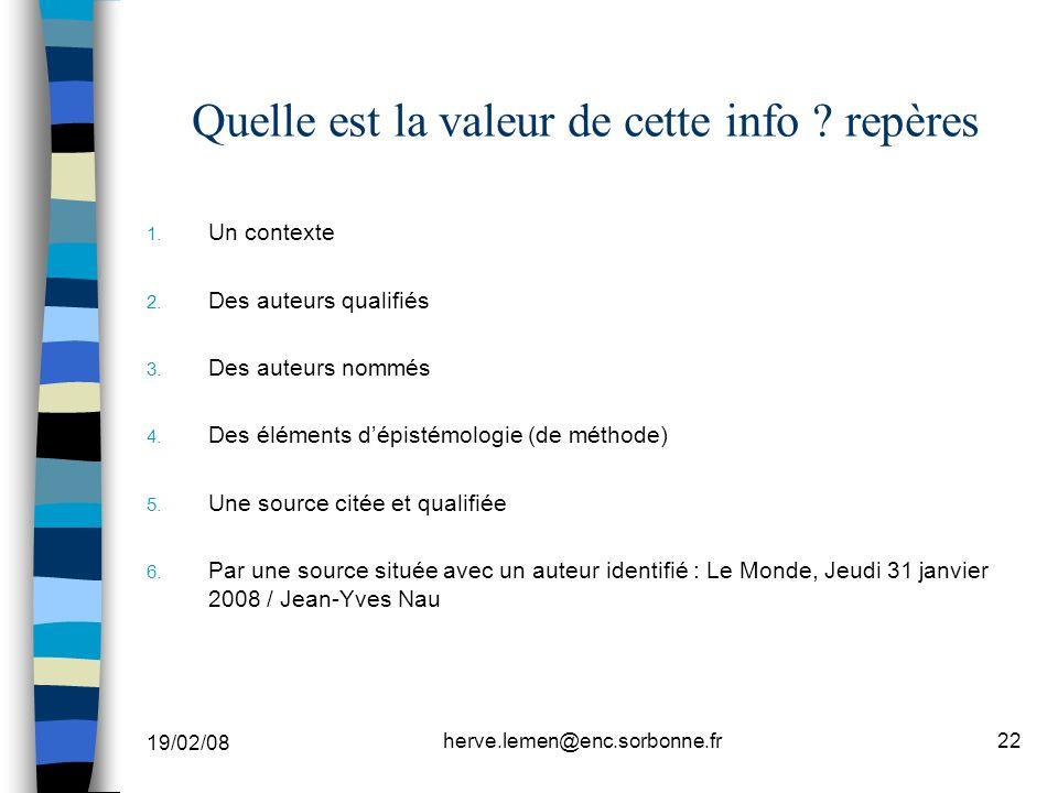 19/02/08 herve.lemen@enc.sorbonne.fr22 Quelle est la valeur de cette info ? repères 1. Un contexte 2. Des auteurs qualifiés 3. Des auteurs nommés 4. D
