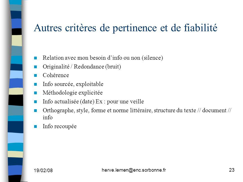 19/02/08 herve.lemen@enc.sorbonne.fr23 Autres critères de pertinence et de fiabilité Relation avec mon besoin dinfo ou non (silence) Originalité / Red