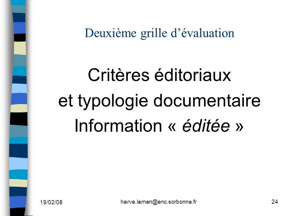 19/02/08 herve.lemen@enc.sorbonne.fr24 Deuxième grille dévaluation Critères éditoriaux et typologie documentaire Information « éditée »
