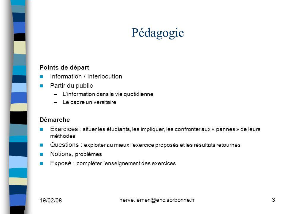 19/02/08 herve.lemen@enc.sorbonne.fr3 Pédagogie Points de départ Information / Interlocution Partir du public –Linformation dans la vie quotidienne –L